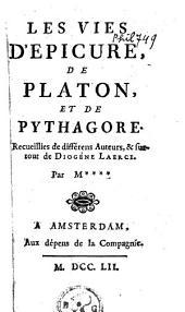 Les vies d'Epicure, de Platon, et de Pythagore: receuillies de differens auteurs & surtout de Diogene Laerce