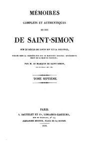 Mémoires complets et authentiques du Duc de Saint-Simon sur le siècle de Louis XIV et la régence: Volume7