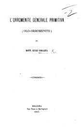 L'Orromenite generale primitiva-olo-orromenite. (Estratto dal giornale la Rivista clinica.).