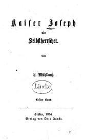 Kaiser Joseph als Selbstherrscher: Band 1