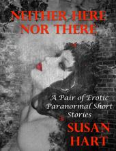 Neither Here Nor There: A Pair of Erotic Paranormal Short Stories