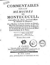 Commentaires sur les mémoires de Montecuculi, généralissime des Armees, & grand-maitre de l'artillerie de l'empereur: Volume2