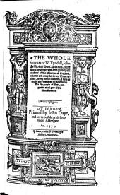 The Whole Workes of W. Tyndall, Iohn Frith, and Doct. Barnes, Three Worthy Martyrs: And Principall Teachers of this Churche of England, Volumes 1-2