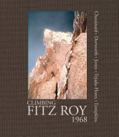 Climbing Fitz Roy, 1968: Reflections on the Lost Photos of the Third Ascent