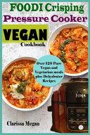 Foodi Crisping Pressure Vegan Cookbook