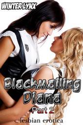 Blackmailing Diana: Part 2 (lesbian erotica)