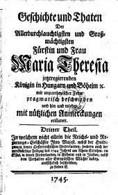 Dritter Theil. In welchem nicht allein die Reichs- und Regierungs- Geschäfte ihro Majest. nebst der Huldung in denen Oesterreichischen Niederlanden, sondern auch der merckwürdige Feldzug des 1744 Jahres am Rhein Strohm ... ausführlich beschrieben, zu finden ist: Band 3