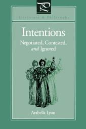 Intentions: Negotiated, Contested, and Ignored