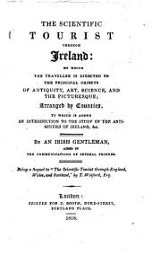 The Scientific Tourist Through Ireland, in which the Traveller is Directed to the Principal Objects of Antiquity, Art, Science & the Picturesque