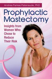 Prophylactic Mastectomy: Insights from Women who Chose to Reduce Their Risk: Insights from Women Who Chose to Reduce Their Risk