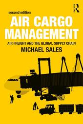 Air Cargo Management: Air Freight and the Global Supply Chain, Edition 2
