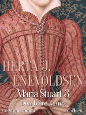 Maria Stuart - Den bitre kamp: Bind 3