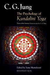 The Psychology of Kundalini Yoga: Notes of the Seminar Given in 1932: Notes of the Seminar Given in 1932