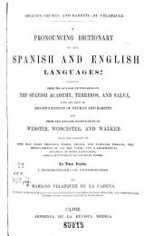 A Pronouncing Dictionary of the Spanish and English Languages: Composed from the Spanish Dictionaries of the Spanish Academy, Terreros, and Salvá, Upon the Basis of Seoanés Edition of Neuman and Baretti, and from the English Dictionaries of Webster, Worcester, and Walker... CMariano Velazquez de la Cadena