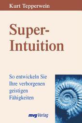 Super-Intuition: So entwickeln Sie Ihre verborgenen geistigen Fähigkeiten