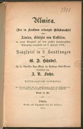 Almira: (Der in Krohnen erlangte Glückwechsel oder Almira Königin von Castilien in einem Singspiel auf dem grossen Hamburgischen Schauplatz vorgestellt am 8. Januar 1705) : Singspiel in 3 Handlungen