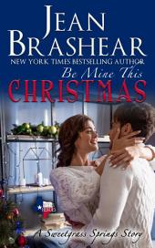 Be Mine This Christmas: A Sweetgrass Springs Novella