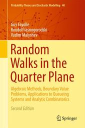 Random Walks in the Quarter Plane: Algebraic Methods, Boundary Value Problems, Applications to Queueing Systems and Analytic Combinatorics, Edition 2