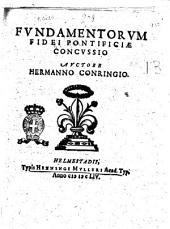 Fundamentorum fidei pontificiæ concussio. Auctore Hermanno Conringio
