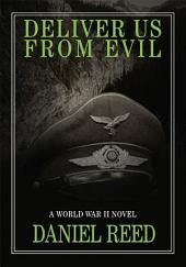 DELIVER US FROM EVIL: A World War II Novel