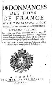 Ordonnances des roys de France de la troisième race: Ordonnances de Charles v. données depuis le commencement de l'année 1374. jusques à la fin de son regne; & celles de Charles VI. depuis le commencement de son regne, jusques à la fin de l'année 1382. 1741