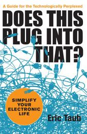 Does This Plug into That?: Simplify Your Electronic Life