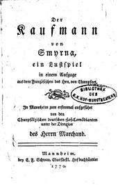 Der Kaufmann von Smyrna, ein Lustspiel in einem Aufzuge ... von Champfort (etc.)
