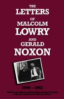 The Letters of Malcolm Lowry and Gerald Noxon  1940 1952 PDF