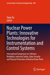Nuclear Power Plants: Innovative Technologies for Instrumentation and Control Systems: International Symposium on Software Reliability, Industrial Safety, Cyber Security and Physical Protection of Nuclear Power Plant
