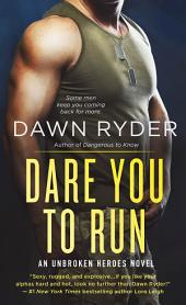 Dare You to Run: An Unbroken Heroes Novel