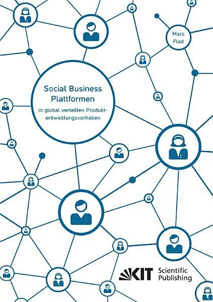 Social Business Plattformen In Global Verteilten Produktentwicklungsvorhaben Eine Multi Ebenen Analyse Des Beitrags Von Social Business Plattformen Zur Ueberwindung Kommunikationsbedingter Innovatio