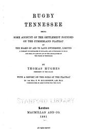 Rugby, Tennessee: Being Some Account of the Settlement Founded on the Cumberland Plateau by the Board of Aid to Land Ownership, Limited; a Company Incorporated in England, and Authorised to Hold and Deal in Land by Act of the Legislature of the State of Tennessee