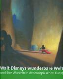 Walt Disneys wunderbare Welt und ihre Wurzeln in der europ  ischen Kunst PDF