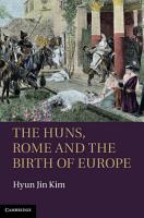 The Huns  Rome and the Birth of Europe PDF
