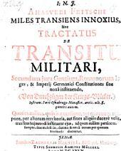 Miles transiens innoxius sive tractatus de transitu militari, secundum jura gentium ... instituendo (Von Durchzügen der Kriegs-Völker) (etc.)