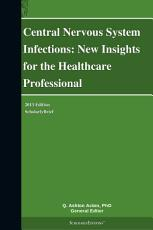 Central Nervous System Infections  New Insights for the Healthcare Professional  2013 Edition PDF