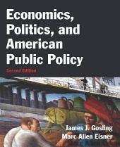 Economics, Politics, and American Public Policy: Edition 2