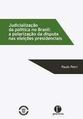 Judicialização da política no Brasil - a polarização da disputa nas eleições presidenciais