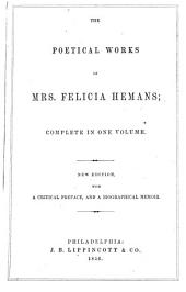 The Poetical Works of Felicia Hemans: Complete in One Volume, with a Critical Preface, and a Biographical Memoir