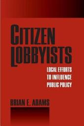 Citizen Lobbyists: Local Efforts to Influence Public Policy
