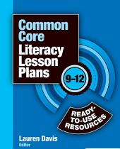 Common Core Literacy Lesson Plans: Ready-to-Use Resources, 9-12