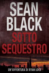 Sotto Sequestro - Serie di Ryan Lock 1: Volume 1