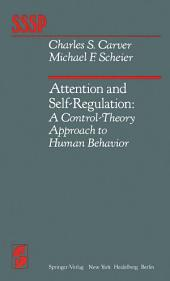 Attention and Self-Regulation: A Control-Theory Approach to Human Behavior