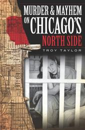 Murder & Mayhem on Chicago's North Side