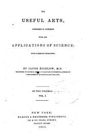 The Useful Arts: Considered in Connexion with the Applications of Science: with Numerous Engravings, Volume 1