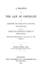 A Treatise on the Law of Copyright in literature, the drama, music, engraving, and sculpture; and also in designs for ornamenting articles of manufacture: including the recent Statutes on the subject