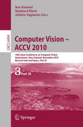 Computer Vision - ACCV 2010: 10th Asian Conference on Computer Vision, Queenstown, New Zealand, November 8-12, 2010, Revised Selected Papers, Part 3