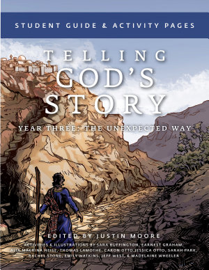 Telling God s Story  Year Three  The Unexpected Way  Student Guide and Activity Pages
