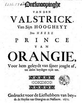 Ontknoopinghe vanden valstrick van Sijn Hoogheyt den heere prince van Orangie, voor hem geleydt van sijner jeught af, tot desen huydigen tijdt toe