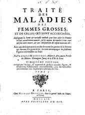 Traite des maladies des femmes grosses et de celles, qui sont accouchees (etc.) 5. ed. corr et aug. (etc.): Volume1